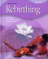 REBIRTHING - TECNICA DEL RESPIRO CONSAPEVOLE Il Rebirthing è la capacità che consente di respirare energia di Silvia Canevaro
