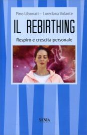 IL REBIRTHING Respiro e crescita personale di Pino Libonati, Loredana Volante