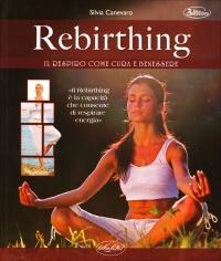 """REBIRTHING - IL RESPIRO COME CURA E BENESSERE """"Il rebirthing è la capacità che consente di respirare energia"""" di Silvia Canevaro"""