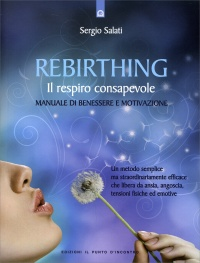 REBIRTHING - IL RESPIRO CONSAPEVOLE Manuale di benessere e motivazione di Sergio Salati