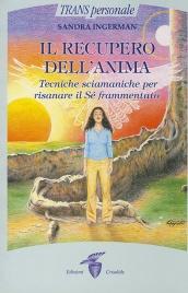 IL RECUPERO DELL'ANIMA Tecniche sciamaniche per risanare il Sè frammentato di Sandra Ingerman