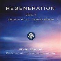 REGENERATION - VOL. 1 (CD AUDIO) Mental Training. Rilassamento introspettivo guidato di Andrea Di Terlizzi, Federico Milanesi