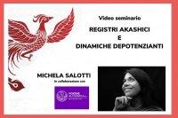 REGISTRI AKASHICI E DINAMICHE DEPOTENZIANTI (VIDEO SEMINARIO) di Michela Salotti