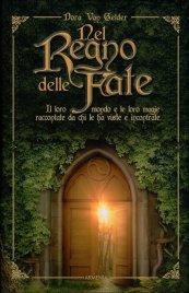 NEL REGNO DELLE FATE Il loro mondo e le loro magie nelle parole di chi le ha viste e incontrate di Dora Van Gelder