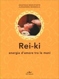 REI-KI - ENERGIA D'AMORE TRA LE MANI di Anastasia Miszczyszyn Giannotti, Alessandra Masseglia