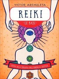 REIKI - LE BASI Guida alla terapia dell'energia sottile di Victor Archuleta, Emily Portnoi