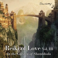 REIKI OF LOVE VOL. 3 - IN THE GARDEN OF SHAMBHALA di Swamy, Capitanata