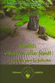 REIKI: RITORNO ALLE FONTI La strada per la felicità di Rodolfo Carone, Francesca Tuzzi