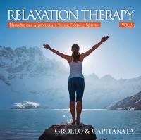 RELAXATION THERAPY VOL. 3 Musiche per Armonizzare Sensi, Corpo e Spirito di Alberto Grollo, Capitanata
