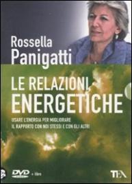 LE RELAZIONI ENERGETICHE (VIDEOCORSO DVD) Usare l'energia per migliorare il rapporto con noi stessi e gli altri di Rossella Panigatti