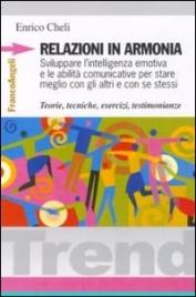 RELAZIONI IN ARMONIA Sviluppare l'intelligenza emotiva e le abilità comunicative di Enrico Cheli