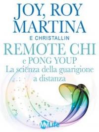 REMOTE CHI E PONG YOUP: LA SCIENZA DELLA GUARIGIONE A DISTANZA (EBOOK) Come guarire le persone che ami, ovunque siano di Roy Martina, Joy Martina