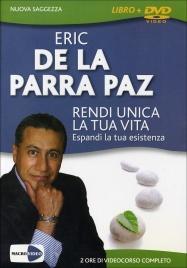 RENDI UNICA LA TUA VITA (VIDEOCORSO IN DVD) Come risvegliare le innate qualità presenti in noi e risvegliare l'Eccellenza di Eric de la Parra Paz