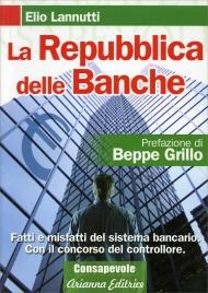 LA REPUBBLICA DELLE BANCHE Fatti e misfatti del sistema bancario. Con il concorso del controllore di Elio Lannutti
