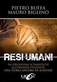 RESI UMANI Da organismi scimmieschi all'ominide pensante, una storia ancora da scrivere di Pietro Buffa, Mauro Biglino