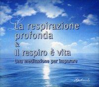 LA RESPIRAZIONE PROFONDA & IL RESPIRO è VITA Una meditazione per imparare