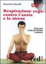 RESPIRAZIONE YOGA CONTRO L'ANSIA E LO STRESS - DVD Dallo yoga l'aiuto più efficace e naturale di Maurizio Morelli