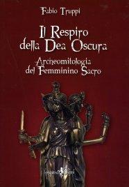 IL RESPIRO DELLA DEA OSCURA Archeomitologia del Femminino Sacro di Fabio Truppi