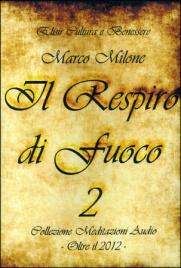 IL RESPIRO DI FUOCO VOL. 2 Collezione Meditazioni Audio - Oltre il 2012 di Marco Milone