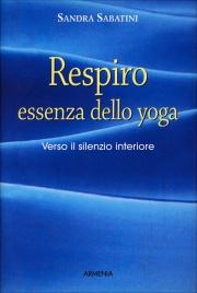 RESPIRO ESSENZA DELLO YOGA Verso il silenzio interiore di Sandra Sabatini