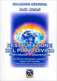 RESTAURAZIONE DEL PIANO DIVINO - INDIVIDUALE E PLANETARIO Piano divino individuale e planetario. Caduta dell'umanità. Come restaurare il piano divino. Arcangelo della restaurazione di Raul Micieli