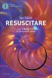 RESUSCITARE L'arte di riportare in vita ciò che credevamo perduto di Igor Sibaldi