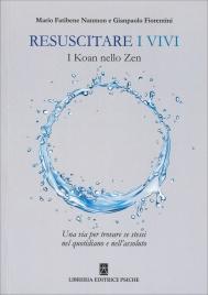 RESUSCITARE I VIVI I Koan nello zen una via per trovare se stessi nel quotidiano e nell'assoluto di Gianpaolo Fiorentini, Mario Fatibene Nanmon