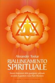 RIALLINEAMENTO SPIRITUALE Nuove dimensioni della guarigione spirituale secondo il guaritore russo Pjotr Elkunovitz di Alexander Toskar