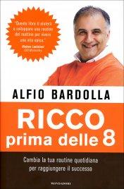 RICCO PRIMA DELLE 8 Cambia la tua routine quotidiana per raggiungere il successo di Alfio Bardolla