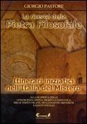 LA RICERCA DELLA PIETRA FILOSOFALE Itinerari iniziatici nell'Italia del Mistero di Giorgio Pastore