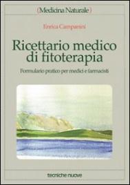 RICETTARIO MEDICO DI FITOTERAPIA Formulario pratico per medici e farmacisti di Enrica Campanini