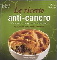 LE RICETTE ANTI-CANCRO Prevenire i tumori con i cibi giusti di Richard Béliveau, Denis Gingras