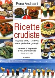 RICETTE CRUDISTE VEGANE E FRUTTARIANE CON SUPERFOODS E GERMOGLI Conoscere la stagionalità di frutta e verdura fresca mese per mese di René Andreani