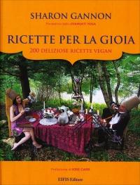 RICETTE PER LA GIOIA 200 deliziose ricette vegan di Sharon Gannon