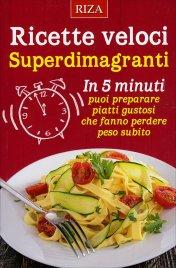 RICETTE VELOCI SUPERDIMAGRANTI In 5 minuti puoi preparare piatti gustosi che fanno perdere peso subito