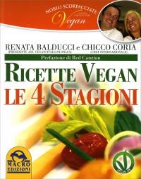 RICETTE VEGAN - LE QUATTRO STAGIONI di Renata Balducci, Chicco Coria