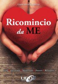 RICOMINCIO DA ME (EBOOK) Amore, Gratitudine, Non Giudizio, Perdono, Benedizione di Giovanna Garbuio