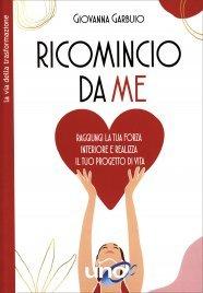 RICOMINCIO DA ME Amore, Gratitudine, Non Giudizio, Perdono, Benedizione di Giovanna Garbuio