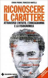 RICONOSCERE IL CARATTERE Attraverso l'intuito, l'enneagramma e la fisiognomica di Chiara Pardini, Francesco Martelli