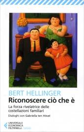 RICONOSCERE CIò CHE è La forza rivelatrice delle costellazioni familiari di Bert Hellinger