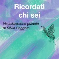 RICORDATI CHI SEI (AUDIO MP3) Ritrova gli Elementi della Natura dentro di te di Silvia Roggero