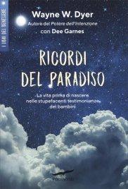 RICORDI DEL PARADISO La vita prima di nascere nelle stupefacenti testimonianze dei bambini di Wayne W. Dyer