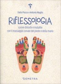 RIFLESSOLOGIA Curare disturbi e malattie con il massaggio zonale del piede e della mano di Dalia Piazza, Antonio Maglio