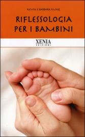 RIFLESSOLOGIA PER I BAMBINI di Barbara Kunz - Kevin Kunz