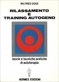 RILASSAMENTO E TRAINING AUTOGENO Teorie e tecniche pratiche di autoterapia di Wilfried Dogs
