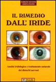 IL RIMEDIO DALL'IRIDE Analisi iridologica e trattamento naturale dei disturbi nervosi di Fabrizio Minisini, Serena Pizzini