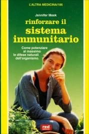 RINFORZARE IL SISTEMA IMMUNITARIO Come potenziare al massimo le difese naturali dell'organismo di Jennifer Meek