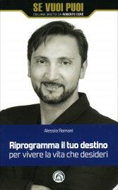 RIPROGRAMMA IL TUO DESTINO Per vivere la vita che desideri di Alessio Romani