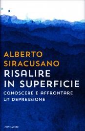 RISALIRE IN SUPERFICIE Conoscere e affrontare la depressione di Alberto Siracusano