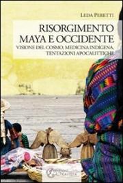 RISORGIMENTO MAYA E OCCIDENTE Visione del cosmo, medicina indigena, tentazioni apocalittiche di Leda Peretti